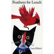 Feathers for Lunch, Hardcover/Lois Ehlert