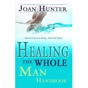 Healing the Whole Man Handbook: Effective Prayers for Body, Soul, and Spirit, Paperback