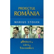 Proiectul Romania: Ganduri, idei, insemnari/Marius Stoian