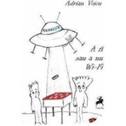 A fi sau a nu WI-Fi - Adrian Voicu