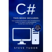C#: This book Includes: The Ultimate Beginner's And Intermediate's Guide To Learn C# Programming In One Day Step-By-Step (, Paperback/Steve Tudor