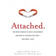 Attached: The New Science of Adult Attachment and How It Can Help You Find - And Keep - Love, Paperback/Amir Levine