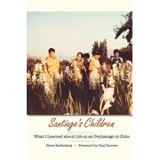 Santiago's Children: What I Learned about Life at an Orphanage in Chile, Paperback/Steve Reifenberg