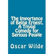 The Importance of Being Ernest, a Trivial Comedy for Serious People, Paperback/Oscar Wilde