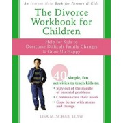 The Divorce Workbook for Children: Help for Kids to Overcome Difficult Family Changes & Grow Up Happy, Paperback/Lisa M. Schab