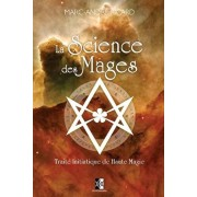 La Science des Mages: Trait Initiatique de Haute Magie, Paperback/Marc-Andre Ricard