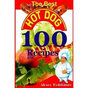 The Best Hot Dog 100 Recipes BW, Paperback/Alexey Evdokimov