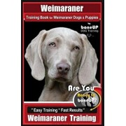 Weimaraner Training Book for Weimaraner Dogs & Puppies by Boneup Dog Training: Are You Ready to Right Way Bone Up? Easy Training Fast Results Weimar, Paperback/Karen Douglas Kane