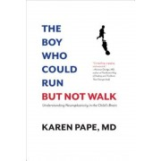 The Boy Who Could Run But Not Walk: Understanding Neuroplasticity in the Child's Brain, Hardcover