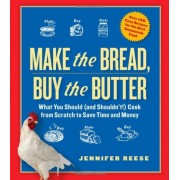 Make the Bread, Buy the Butter: What You Should and Shouldn't Cook from Scratch--Over 120 Recipes for the Best Homemade Foods, Paperback