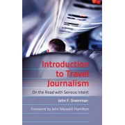 Introduction to Travel Journalism. On the Road with Serious Intent, Paperback/John F. Greenman
