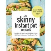 The Skinny Instant Pot Cookbook: Cook Yourself Skinny with the Easiest + Most Delicious 400-Calorie Recipes for Your Instant Pot Pressure Cooker, Paperback/Lauren Smythe