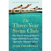 The Three-Year Swim Club: The Untold Story of Maui's Sugar Ditch Kids and Their Quest for Olympic Glory, Paperback/Julie Checkoway