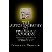 The Autobiography of Frederick Douglass: Narrative of the Life of Frederick Douglass, an American Slave, Paperback/Frederick Douglass