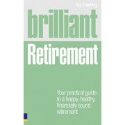 Brilliant Retirement. Everything you need to know and do to make the most of your golden years, Paperback/Nick Peeling
