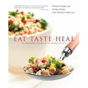 Eat, Taste, Heal: An Ayurevdic Cookbook for Modern Living, Hardcover/Dr Thomas Yarema M. D.