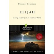 Elijah: Living Securely in an Insecure World, Paperback/Douglas Connelly