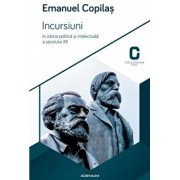 Incursiuni in istoria politica si intelectuala a secolului XX/Emanuel Copilas
