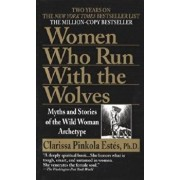 Women Who Run with Wolves: Myths and Stories of the Wild Woman Archetype/Clarissa Pinkola Estes