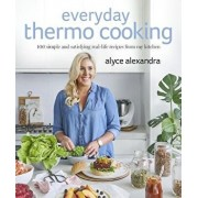 Everyday Thermo Cooking: 100 Simple and Satisfying Real-Life Recipes from My Kitchen, Paperback/Alyce Alexandra