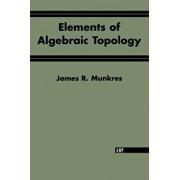 Elements of Algebraic Topology, Paperback/James R. Munkres