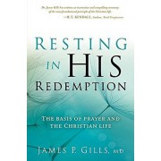 Resting in His Redemption: The Basis of Prayer and the Christian Life, Paperback/James Gills