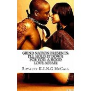 I'll Hold It Down For You: A Hood Love Affair, Paperback/Royalty K. I. N. G. McCall