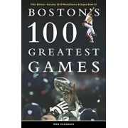 Boston's 100 Greatest Games: Fifth Edition - Includes 2018 World Series & Super Bowl 53, Paperback/Rob Sneddon
