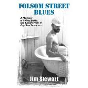 Folsom Street Blues: A Memoir of 1970s Soma and Leatherfolk in Gay San Francisco, Paperback/Jim Stewart