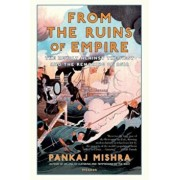 From the Ruins of Empire: The Revolt Against the West and the Remaking of Asia, Paperback/Pankaj Mishra
