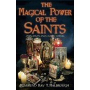 The Magical Power of the Saints: Evocation and Candle Rituals, Paperback/Ray T. Malbrough