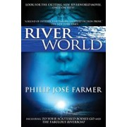 Riverworld: Including to Your Scattered Bodies Go & the Fabulous Riverboat, Paperback/Philip Jose Farmer