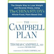 The Campbell Plan: The Simple Way to Lose Weight and Reverse Illness, Using the China Study's Whole-Food, Plant-Based Diet, Hardcover