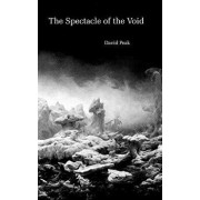 The Spectacle of the Void, Paperback/David Peak