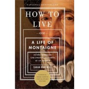 How to Live: Or a Life of Montaigne in One Question and Twenty Attempts at an Answer, Paperback