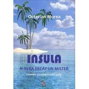 Insula n-avea decat un mister/Octavian Morea