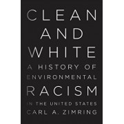 Clean and White: A History of Environmental Racism in the United States, Paperback/Carl A. Zimring