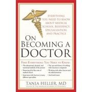 On Becoming a Doctor: Everything You Need to Know about Medical School, Residency, Specialization, and Practice, Paperback