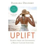 Uplift: Secrets from the Sisterhood of Breast Cancer Survivors, Paperback/Barbara Delinsky