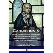 Cardiphonia: or the Utterance of the Heart: In the Course of a Real Correspondence - the Letters Complete and Unabridged, Paperback/John Newton