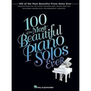 100 of the Most Beautiful Piano Solos Ever, Paperback/Hal Leonard Corp