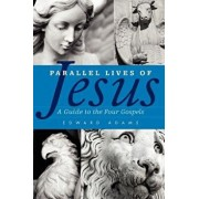 Parallel Lives of Jesus: A Guide to the Four Gospels, Paperback/Edward Adams