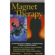 Magnet Therapy: A Natural Solutions Definitive Guide, Paperback/William H. Philpott