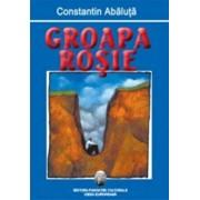 Groapa rosie/Constantin Abaluta