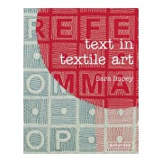 Text in Textile Art - Using Lettering and Fonts with Stitch and Embroidery (Impey Sara)(Cartonat) (9781849940429)