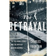 The Betrayal: The 1919 World Series and the Birth of Modern Baseball, Paperback