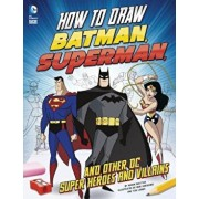 How to Draw Batman, Superman, and Other DC Super Heroes and Villains, Paperback/Aaron Sautter