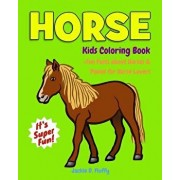 Horse Kids Coloring Book +fun Facts about Horses & Ponies for Horse Lovers: Children Activity Book for Girls & Boys Age 3-8, with 30 Super Fun Colouri, Paperback/Jackie D. Fluffy