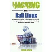 Hacking with Kali Linux: The Beginner's Guide to Learn the Basics of Computer Hacking, Cyber Security, Wireless Network Hacking and Security/Pe, Paperback/Julian Snow