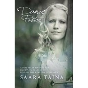 Dance Pastor: A Practical Manual for Equipping Dancers to Release the Kingdom of Heaven, Paperback/Saara Taina